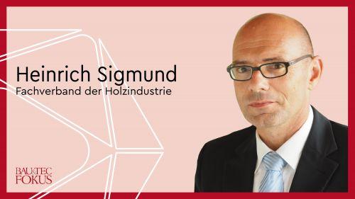 Heinrich Sigmund übernimmt die Geschäftsführung des Fachverbands der Holzindustrie